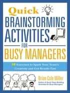 Quick Brainstorming Activities for Busy Managers eBook by Brian Miller, Thomas Nelson
