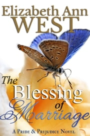 The Blessing of Marriage - A Pride and Prejudice Variation ebook by Elizabeth Ann West