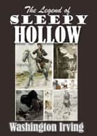 The Legend of Sleepy Hollow - with 60 colorful Illustrations (Illustrated) ebook by Washington Irving