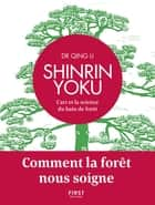 Shinrin Yoku - L'art et la science du bain de forêt - Comment la forêt nous soigne ebook by Dr QING LI