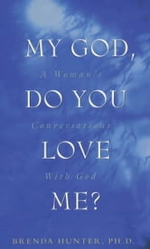 My God, Do You Love Me? - A Woman's Conversations with God ebook by Brenda Hunter