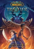 The Shining Blade (World of Warcraft: Traveler, Book 3) ebook by Madeleine Roux