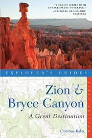 Explorer's Guide Zion & Bryce Canyon: A Great Destination ebook by Christine Balaz