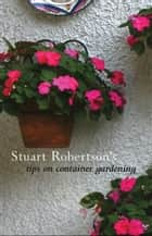 Stuart Robertson on Container Gardening ebook by Stuart Robertson