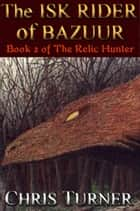 The Isk Rider of Bazuur ebook by Chris Turner