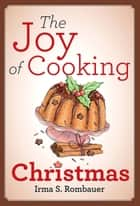 The Joy Of Cooking Christmas ebook by Irma S. Rombauer