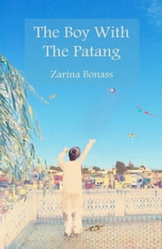 The Boy With The Patang ebook by Zarina Bonass
