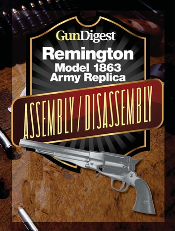Gun Digest Remington Model 1863 Assembly Disassembly Instructions