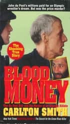 Blood Money - The Du Pont Heir and the Murder of an Olympic Athlete ebook by Carlton Smith