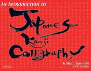 An Introduction to Japanese Kanji Calligraphy ebook by Takezaki Kunii,Bob Godin