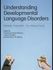 Understanding Developmental Language Disorders - From Theory to Practice ebook by Courtenay Frazier Norbury,J. Bruce Tomblin,Dorothy V.M. Bishop
