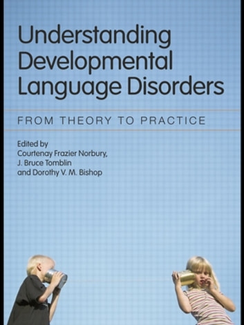 Understanding Developmental Language Disorders - From Theory to Practice ebook by