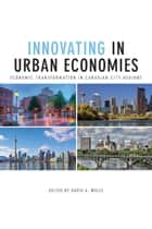 Innovating in Urban Economies - Economic Transformation in Canadian City-Regions ebook by David A. Wolfe