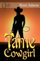 To Tame a Cowgirl eBook by Roni  Adams