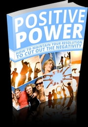 Positive Power - How to Maintain Your Resolution to Cut Out the Negativity ebook by amr salah