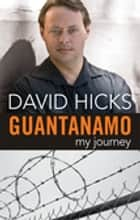 Guantanamo - My Journey ebook by David Hicks