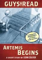 Guys Read: Artemis Begins ebook by Eoin Colfer,Adam Rex,Jon Scieszka