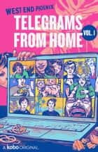 Telegrams from Home, Vol. 1 - Life Under Lockdown During COVID-19 ebook by Claudia Dey, Margaret Atwood, Michael Winter,...