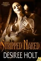 Stripped Naked ebook by Desiree Holt