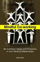 Mindful Co-Working ebook by Clark Baim