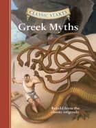 Classic Starts®: Greek Myths ebook by Diane Namm, Arthur Pober, Ed.D,...