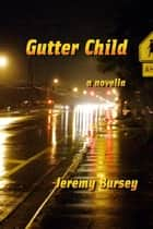 Gutter Child ebook by Jeremy Bursey