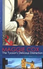 The Tycoon's Delicious Distraction (Mills & Boon Modern) eBook by Maggie Cox