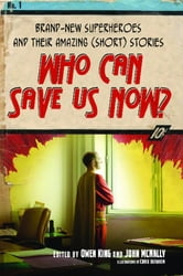 Who Can Save Us Now? - Brand-New Superheroes and Their Amazing (Short) Stories ebook by