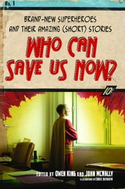 Who Can Save Us Now? - Brand-New Superheroes and Their Amazing (Short) Stories ebook by Owen King,John McNally