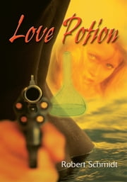 Love Potion ebook by Robert Schmidt