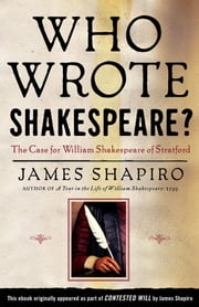 Who Wrote Shakespeare? - The Case for William Shakespeare of Stratford ebook by James Shapiro