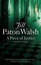 A Piece of Justice - Imogen Quy Book 2 ebook by Jill Paton Walsh