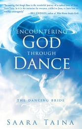 Encountering God Through Dance: The Dancing Bride ebook by Saara Taina