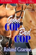 Good Cop, Bad Cop ebook by Roland Graeme