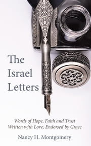 The Israel Letters - Words of Hope, Faith and Trust Written with Love, Endorsed by Grace ebook by Nancy H. Montgomery