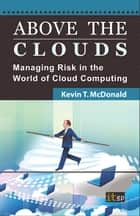 Above the Clouds ebook by Kevin T. McDonald, BSBA Information Systems and Quantitative Analysis, CISSP, CISA, PMP, CBCP