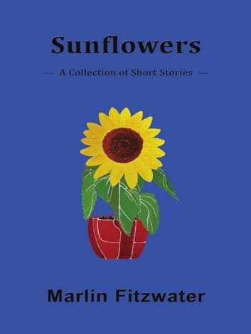 Sunflowers a collection of short stories ebook by marlin sunflowers a collection of short stories ebook by marlin fitzwater fandeluxe PDF
