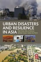 Urban Disasters and Resilience in Asia ebook by Rajib Shaw, Atta-ur-Rahman, Akhilesh Surjan,...