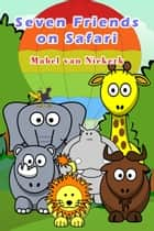 Seven Friends on Safari ebook by Mabel Van Niekerk
