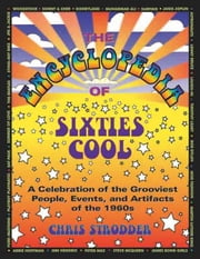 The Encyclopedia of Sixties Cool: A Celebration of the Grooviest People, Events, and Artifacts of the 1960s ebook by Chris