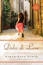 Dolci di Love - A Novel eBook by Sarah-Kate Lynch