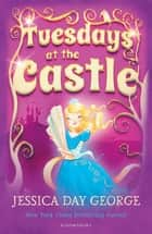 Tuesdays at the Castle eBook by Jessica Day George