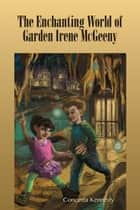 The Enchanting World of Garden Irene McGeeny ebook by Concetta Kennedy