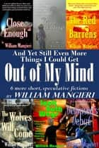 And Yet Still Even More Things I Could Get Out of My Mind ebook by William Mangieri