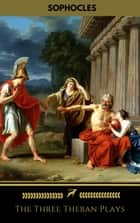 The Three Theban Plays: Antigone; Oedipus the King; Oedipus at Colonus ebook by Sophocles