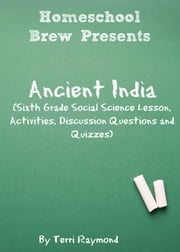 Ancient India - Sixth Grade Social Science Lesson, Activities, Discussion Questions and Quizzes ebook by Terri Raymond