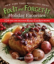 Fix-It and Forget-It Holiday Favorites - 150 Easy and Delicious Slow Cooker Recipes ebook by Hope Comerford
