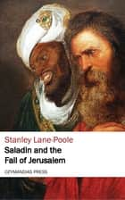 Saladin and the Fall of Jerusalem ebook by Stanley Lane-Poole
