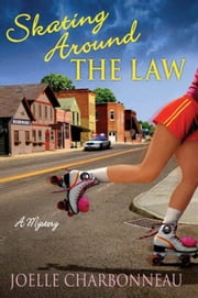 Skating Around the Law - A Mystery ebook by Joelle Charbonneau