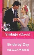 Bride by Day (Mills & Boon Vintage Cherish) ebook by Rebecca Winters